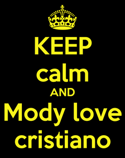 Poster: KEEP calm AND Mody love cristiano