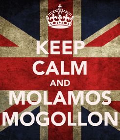Poster: KEEP CALM AND MOLAMOS MOGOLLON