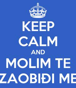Poster: KEEP CALM AND MOLIM TE ZAOBIĐI ME