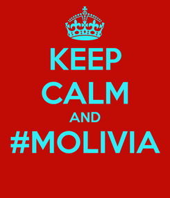 Poster: KEEP CALM AND #MOLIVIA