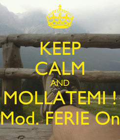 Poster: KEEP CALM AND MOLLATEMI ! Mod. FERIE On