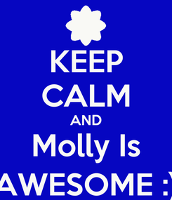 Poster: KEEP CALM AND Molly Is AWESOME :)