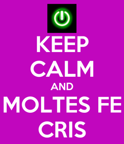Poster: KEEP CALM AND MOLTES FE CRIS