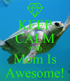 Poster: KEEP CALM AND Mom Is Awesome!