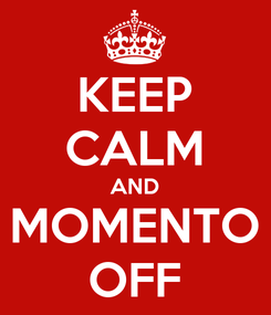 Poster: KEEP CALM AND MOMENTO OFF