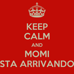 Poster: KEEP CALM AND MOMI STA ARRIVANDO