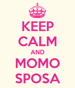 Poster: KEEP CALM AND MOMO SPOSA