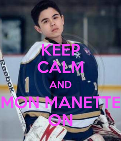 Poster: KEEP CALM AND MON MANETTE ON