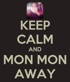 Poster: KEEP CALM AND MON MON AWAY