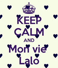 Poster: KEEP CALM AND Mon vie  Lalo
