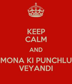 Poster: KEEP CALM AND MONA KI PUNCHLU VEYANDI
