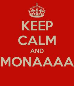 Poster: KEEP CALM AND MONAAAA