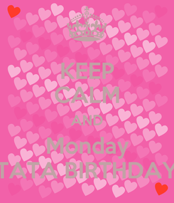 Poster: KEEP CALM AND Monday TATA BIRTHDAY