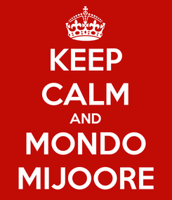 Poster: KEEP CALM AND MONDO MIJOORE