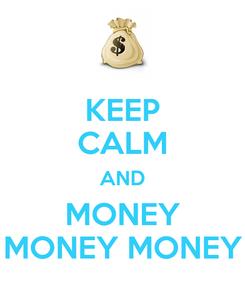 Poster: KEEP CALM AND MONEY MONEY MONEY