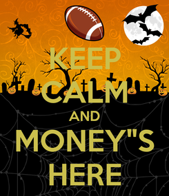 """Poster: KEEP CALM AND MONEY""""S HERE"""