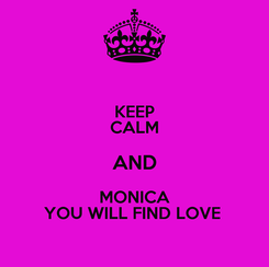 Poster: KEEP CALM AND MONICA YOU WILL FIND LOVE