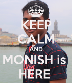 Poster: KEEP CALM AND MONISH is  HERE