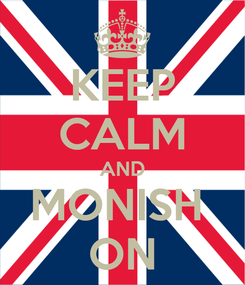 Poster: KEEP CALM AND MONISH  ON