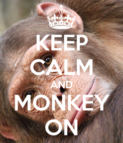Poster: KEEP CALM AND MONKEY ON