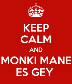Poster: KEEP CALM AND MONKI MANE ES GEY