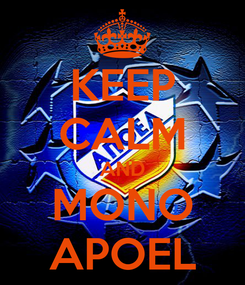 Poster: KEEP CALM AND MONO APOEL
