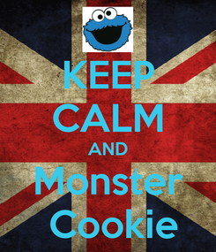Poster: KEEP CALM AND Monster  Cookie