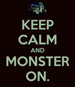 Poster: KEEP CALM AND MONSTER ON.