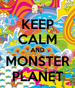 Poster: KEEP CALM AND MONSTER PLANET