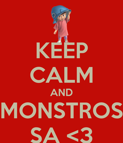 Poster: KEEP CALM AND MONSTROS SA <3