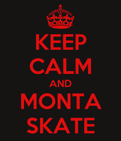 Poster: KEEP CALM AND MONTA SKATE