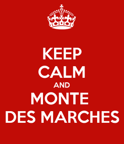 Poster: KEEP CALM AND MONTE  DES MARCHES
