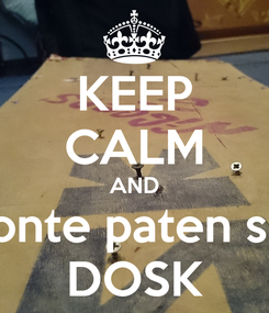 Poster: KEEP CALM AND monte paten sou DOSK