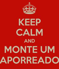 Poster: KEEP CALM AND MONTE UM APORREADO
