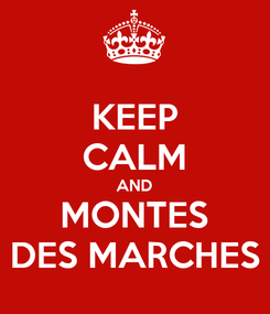 Poster: KEEP CALM AND MONTES DES MARCHES