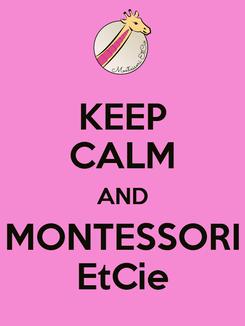 Poster: KEEP CALM AND MONTESSORI EtCie