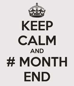 Poster: KEEP CALM AND # MONTH END