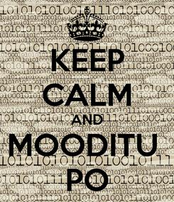 Poster: KEEP CALM AND MOODITU  PO