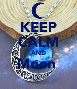 Poster: KEEP CALM AND Moon