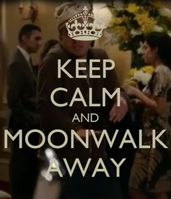 Poster: KEEP CALM AND MOONWALK AWAY