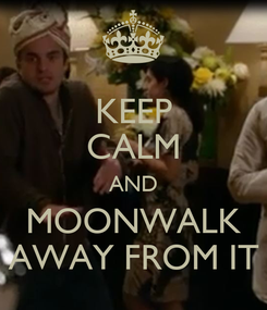 Poster: KEEP CALM AND MOONWALK AWAY FROM IT