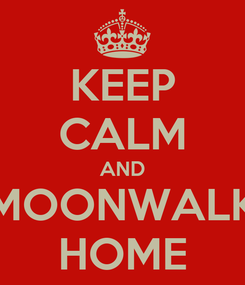 Poster: KEEP CALM AND MOONWALK HOME