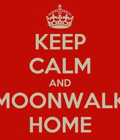 Poster: KEEP CALM AND MOONWALK HOME