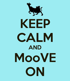 Poster: KEEP CALM AND MooVE ON