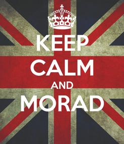 Poster: KEEP CALM AND MORAD