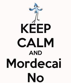 Poster: KEEP CALM AND Mordecai  No
