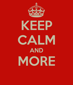 Poster: KEEP CALM AND MORE