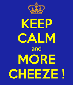 Poster: KEEP CALM and MORE CHEEZE !