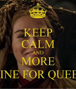 Poster: KEEP CALM AND MORE WINE FOR QUEEN