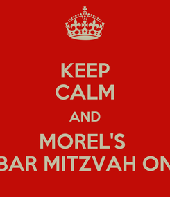 Poster: KEEP CALM AND MOREL'S  BAR MITZVAH ON